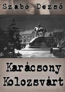 SZABÓ DEZSŐ - Karácsony Kolozsvárt [eKönyv: epub, mobi]