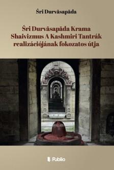 �ri Durvasapada - �ri Durvasapada Krama Shaivizmus A Kashmiri Tantr�k realiz�ci�j�nak fokozatos �tja [eK�nyv: epub, mobi]