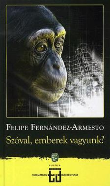 Fernández-Armesto, Felipe - Szóval emberek vagyunk?