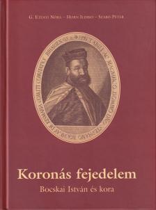 G. ET�NYI N�RA-HORN ILDIK�-SZA - Koron�s fejedelem - Bocskai Istv�n �s kora