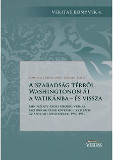 Somorjai �d�m OSB - Zinner Tibor - A Szabads�g t�rr�l Washingtonon �t a Vatik�nba - �s vissza