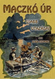 Sebők Zsigmond - MACZKÓ ÚR ÚJABB UTAZÁSAI