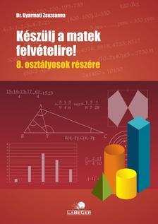 dr. Gyarmati Zsuzsanna - K�sz�lj a matek felv�telire!  8. oszt�lyosok r�sz�re