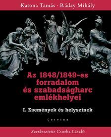 KATONA TAM�S - R�DAY MIH�LY - Az 1848/49-es forradalom �s szabads�gharc eml�khelyei - I. Esem�nyek �s helysz�nek