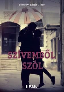 L�szl� Tibor Somogyi - Sz�vemb�l sz�l [eK�nyv: epub, mobi]