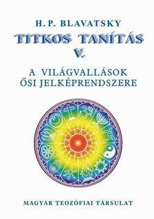 H. P. Blavatsky - Titkos Tan�t�s V. A vil�gvall�sok �si jelk�prendszere