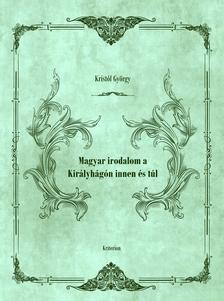 Krist�f Gy�rgy - Magyar irodalom a Kir�lyh�g�n innen �s t�l