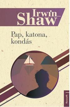 Irwin Shaw - PAP, KATONA, KONDÁS
