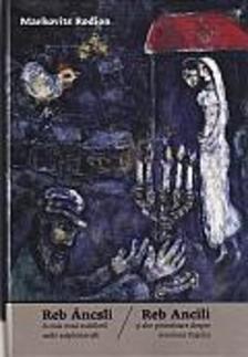MARKOVITS RODION - Reb Áncsli és más avasi zsidókról szóló széphistóriák - Reb Ancili şi alte povestioare despre evreimea Oaşului