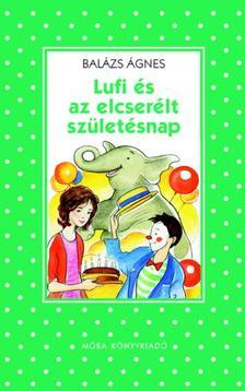 BALÁZS ÁGNES - Lufi és az elcserélt születésnap