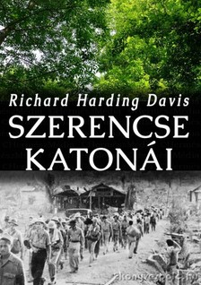 Harding Davis Richard - Szerencse katon�i [eK�nyv: epub, mobi]
