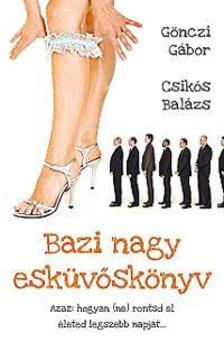 G�nczi G�bor-Csik�s Bal�zs - Bazi nagy esk�v�sk�nyv