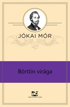 JÓKAI MÓR - Börtön virága  [eKönyv: epub, mobi]
