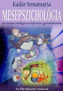 Kádár Annamária - Mesepszichológia - Az érzelmi intelligencia fejlesztése gyermekkorban