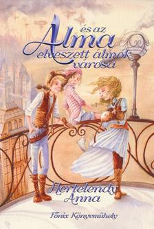 Hertelendy Anna - Alma �s az elveszett �lmok v�rosa