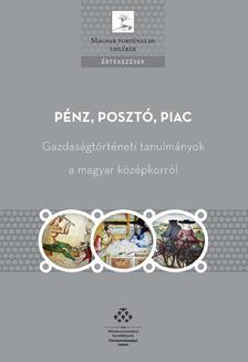 Weisz Bogl�rka (szerk.) - P�nz, poszt�, piac - Gazdas�gt�rt�neti tanulm�nyok a magyar k�z�pkorr�l