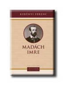 Kerényi Ferenc - MADÁCH IMRE - MAGYAROK EMLÉKEZETE