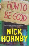 Nick Hornby - How to be Good [antikvár]