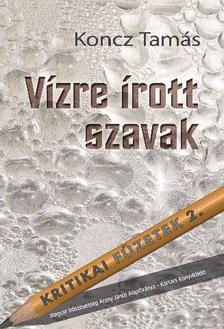 Koncz Tam�s - V�ZRE �ROTT SZAVAK - KRITIKAI F�ZETEK 2.