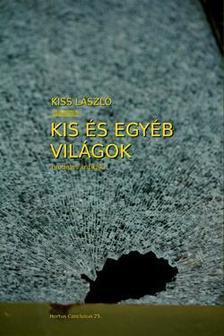 Kiss László - Kis és egyéb világok