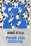 Benk� Attila - P�ntek ut�n cs�t�rt�k [antikv�r]