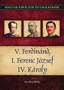 Kiss-B�ry Mikl�s - V. Ferdin�nd, I. Ferenc J�zsef, IV. K�roly