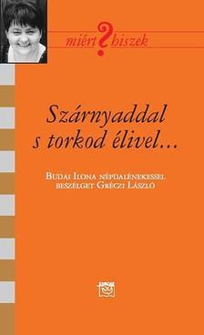 Gréczi László - Szárnyaddal s torkod élivel - beszélgetés Budai Ilona népdalénekessel