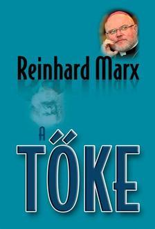 Reinhard Marx - A t�ke - V�d�besz�d az ember�rt