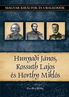 Kiss-B�ry Mikl�s - Hunyadi J�nos, Kossuth Lajos, Horthy Mikl�s
