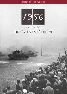 - 1956 - Kossuth téri sortűz és emlékhelye