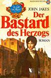 Jakes, John - Der Bastard des Herzogs [antikv�r]