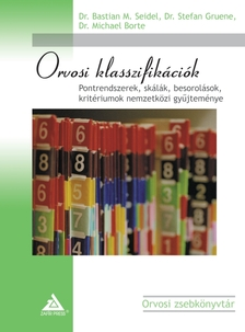 SEIDEL, BASTIAN M., GRUENE, S. - ORVOSI KLASSZIFIK�CI�K PONTRENDSZEREK, SK�L�K, BESOROL�SOK, KRIT�RIUMOK N
