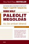 Robb Wolf - Paleolit megoldás - Az ősi, emberi étrend