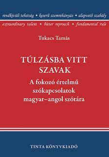 Tukacs Tam�s - T�lz�sba vitt szavak.A fokoz� �rtelm� sz�kapcsolatok magyar-angol sz�t�ra