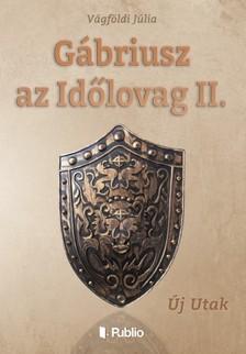 Júlia Vágföldi - Gábriusz az Időlovag II. [eKönyv: epub, mobi]