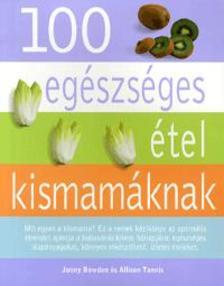 JONNY BOWDEN - ALLISON TANNIS - 100 EGÉSZSÉGES ÉTEL KISMAMÁKNAK