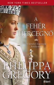 Philippa Gregory - A fehér hercegnő