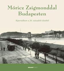 - M�RICZ ZSIGMONDDAL BUDAPESTEN - RIPORTALBUM A 20. SZ�ZAD ELS� �VTIZEDEIB�L