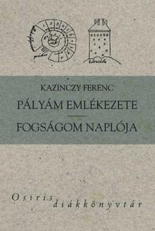 Kazinczy Ferenc - P�ly�m eml�kezete - Fogs�gom napl�ja [eK�nyv: epub, mobi]