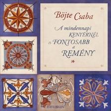B�JTE CSABA - A mindennapi keny�rn�l is fontosabb a rem�ny [eK�nyv: epub, mobi]