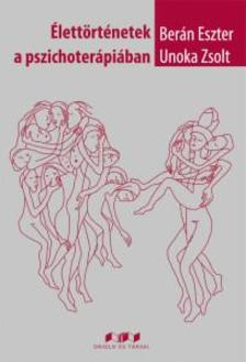 Berán Eszter-Unoka Zsolt - Élettörténetek a pszichoterápiában