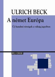 Ulrich Beck - A német Európa. Új hatalmi térségek a válság jegyében.