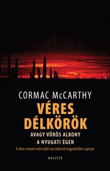 Cormac McCarthy - Véres délkörök avagy vörös alkony a nyugati égen [eKönyv: epub, mobi]