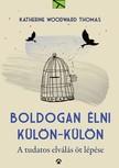 Katherine Woodward Thomas - Boldogan �lni k�l�n-k�l�n - A tudatos elv�l�s 5 l�p�se [eK�nyv: epub, mobi]