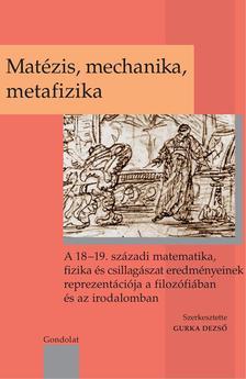 Gurka Dezső (szerk.) - Matézis, mechanika, metafizika