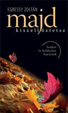 Egressy Zolt�n - Majd kiszell�ztetsz - holdas �s holdtalan fejezetek -