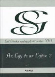 G�l S�ndor - Az Egy �s az Eg�sz 2 - G�l S�ndor egybegy�jt�tt m�vei XIII.