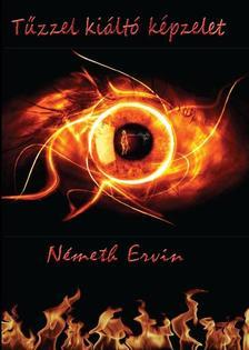 Németh Ervin - Tűzzel kiáltó képzelet