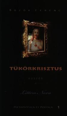 Bozók Ferenc - TÜKÖRKRISZTUS - ESSZÉK
