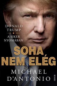 - Donald Trump - Soha nem elég / Donald Trump küzdelme a sikerért